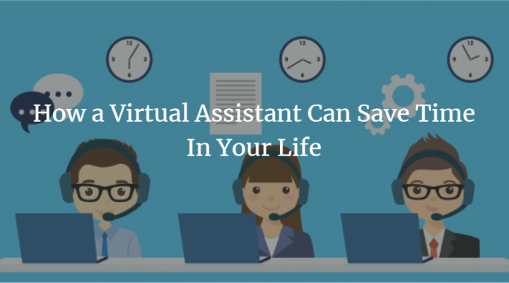 How a Virtual Assistant Can Save Time In Your Life