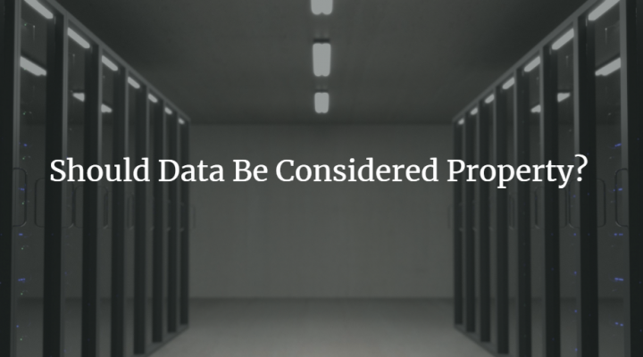 Should Data Be Considered Property?