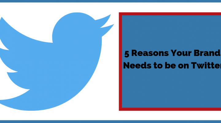 5 Reasons Your Brand Needs to be on Twitter