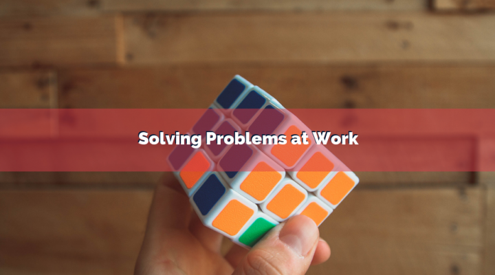 Solving Problems at Work