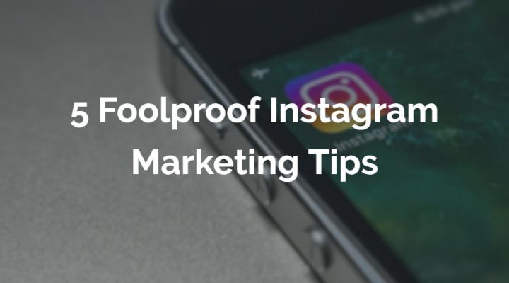 5 Foolproof Instagram Marketing Tips