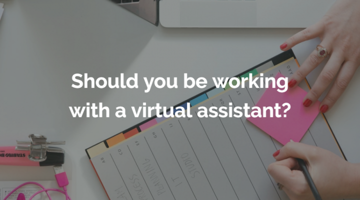 Should you be working with a virtual assistant?