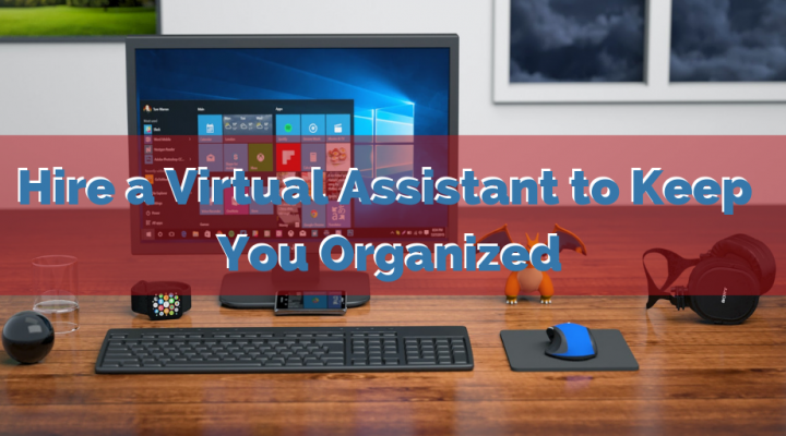 Hire a Virtual Assistant to Keep You Organized