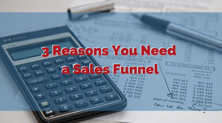 3 Reasons You Need a Sales Funnel